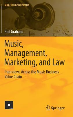 Music, Management, Marketing, and Law: Interviews Across the Music Business Value Chain-cover