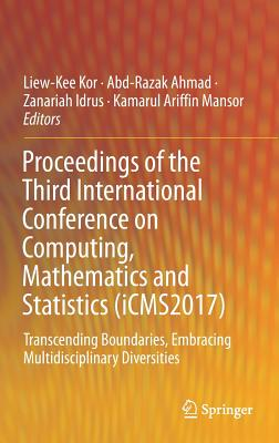 Proceedings of the Third International Conference on Computing, Mathematics and Statistics (Icms2017): Transcending Boundaries, Embracing Multidiscipl-cover