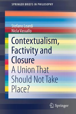 Contextualism, Factivity and Closure: An Union That Should Not Take Place?-cover