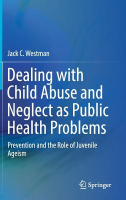 Dealing with Child Abuse and Neglect as Public Health Problems: Prevention and the Role of Juvenile Ageism-cover