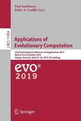 Applications of Evolutionary Computation: 22nd International Conference, Evoapplications 2019, Held as Part of Evostar 2019, Leipzig, Germany, April 2-cover