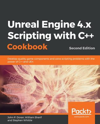Unreal Engine 4.X Scripting with C++ Cookbook - Second Edition-cover