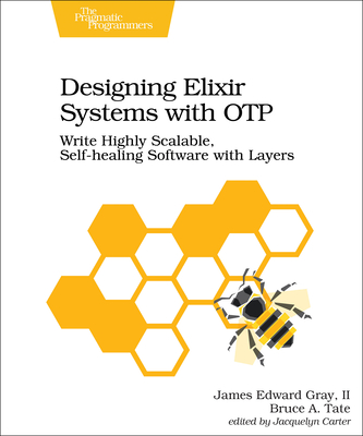 Designing Elixir Systems with Otp: Write Highly Scalable, Self-Healing Software with Layers-cover