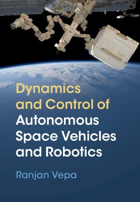 Dynamics and Control of Autonomous Space Vehicles and Robotics-cover