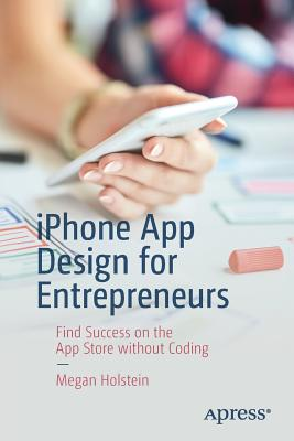 iPhone App Design for Entrepreneurs: Find Success on the App Store Without Coding-cover