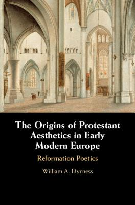 The Origins of Protestant Aesthetics in Early Modern Europe: Calvin's Reformation Poetics-cover