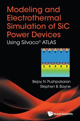 Modeling and Electrothermal Simulation of Sic Power Devices: Using Silvaco(c) Atlas-cover