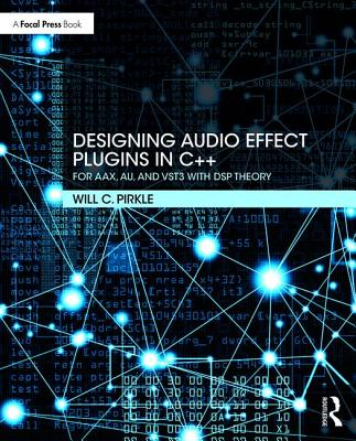 Designing Audio Effect Plugins in C++: For Aax, Au, and Vst3 with DSP Theory-cover