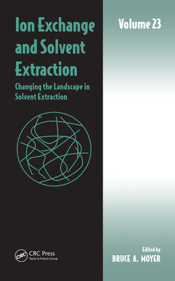 Ion Exchange and Solvent Extraction: Volume 23, Changing the Landscape in Solvent Extraction-cover