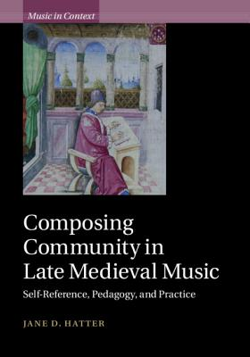 Composing Community in Late Medieval Music: Self-Reference, Pedagogy, and Practice-cover