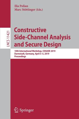 Constructive Side-Channel Analysis and Secure Design: 10th International Workshop, Cosade 2019, Darmstadt, Germany, April 3-5, 2019, Proceedings-cover
