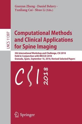 Computational Methods and Clinical Applications for Spine Imaging: 5th International Workshop and Challenge, Csi 2018, Held in Conjunction with Miccai-cover