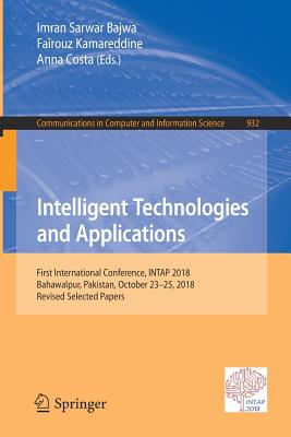 Intelligent Technologies and Applications: First International Conference, Intap 2018, Bahawalpur, Pakistan, October 23-25, 2018, Revised Selected Pap-cover
