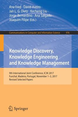 Knowledge Discovery, Knowledge Engineering and Knowledge Management: 9th International Joint Conference, Ic3k 2017, Funchal, Madeira, Portugal, Novemb-cover