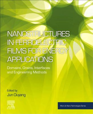 Nanostructures in Ferroelectric Films for Energy Applications: Domains, Grains, Interfaces and Engineering Methods-cover