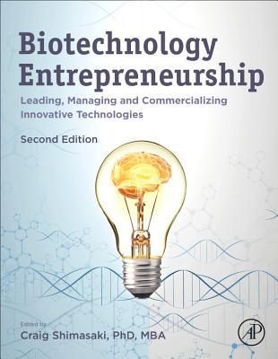 Biotechnology Entrepreneurship: Leading, Managing and Commercializing Innovative Technologies