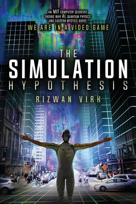 The Simulation Hypothesis: An MIT Computer Scientist Shows Why AI, Quantum Physics and Eastern Mystics All Agree We Are In a Video Game-cover