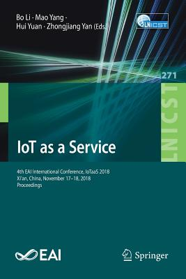 Iot as a Service: 4th Eai International Conference, Iotaas 2018, Xi'an, China, November 17-18, 2018, Proceedings-cover