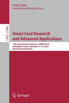 Smart Card Research and Advanced Applications: 17th International Conference, Cardis 2018, Montpellier, France, November 12-14, 2018, Revised Selected-cover