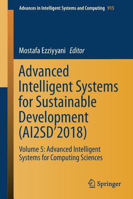 Advanced Intelligent Systems for Sustainable Development (Ai2sd'2018): Volume 5: Advanced Intelligent Systems for Computing Sciences-cover