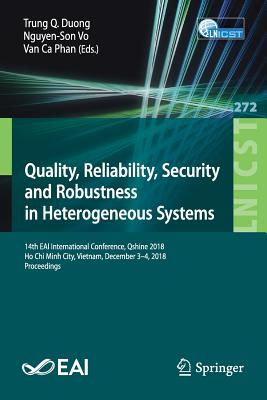 Quality, Reliability, Security and Robustness in Heterogeneous Systems: 14th Eai International Conference, Qshine 2018, Ho Chi Minh City, Vietnam, Dec-cover