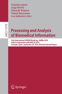 Processing and Analysis of Biomedical Information: First International Sipaim Workshop, Samba 2018, Held in Conjunction with Miccai 2018, Granada, Spa-cover