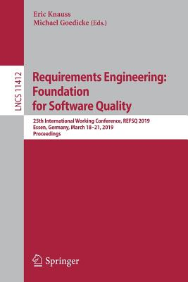 Requirements Engineering: Foundation for Software Quality: 25th International Working Conference, Refsq 2019, Essen, Germany, March 18-21, 2019, Proce-cover