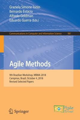 Agile Methods: 9th Brazilian Workshop, Wbma 2018, Campinas, Brazil, October 4, 2018, Revised Selected Papers-cover