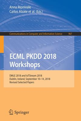 Ecml Pkdd 2018 Workshops: Dmle 2018 and Iotstream 2018, Dublin, Ireland, September 10-14, 2018, Revised Selected Papers-cover