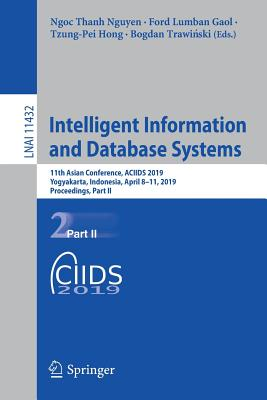 Intelligent Information and Database Systems: 11th Asian Conference, Aciids 2019, Yogyakarta, Indonesia, April 8-11, 2019, Proceedings, Part II-cover