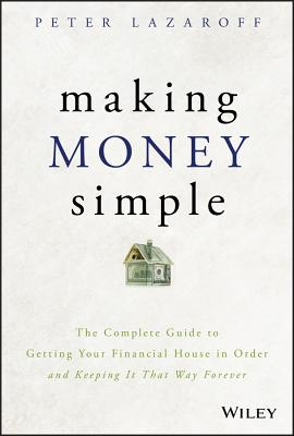 Making Money Simple: The Complete Guide to Getting Your Financial House in Order and Keeping It That Way Forever-cover