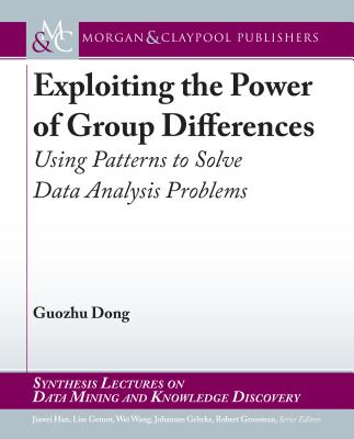 Exploiting the Power of Group Differences: Using Patterns to Solve Data Analysis Problems-cover