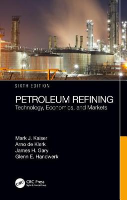 Petroleum Refining: Technology, Economics, and Markets, Sixth Edition-cover