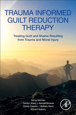 Trauma Informed Guilt Reduction Therapy: Treating Guilt and Shame Resulting from Trauma and Moral Injury-cover