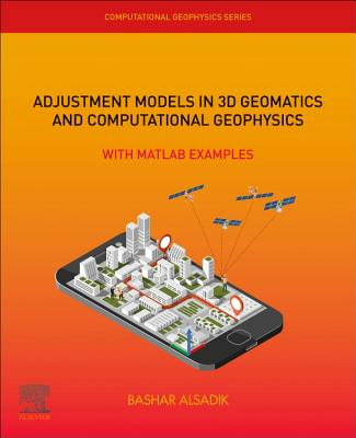 Adjustment Models in 3D Geomatics and Computational Geophysics: With MATLAB Examples-cover