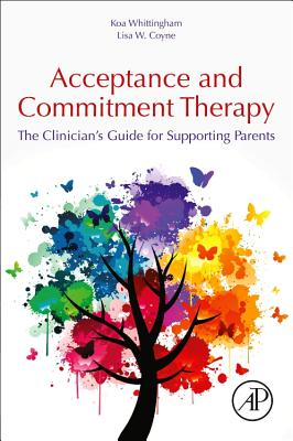 Acceptance and Commitment Therapy: The Clinician's Guide for Supporting Parents-cover
