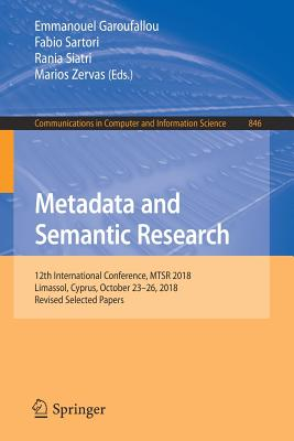 Metadata and Semantic Research: 12th International Conference, Mtsr 2018, Limassol, Cyprus, October 23-26, 2018, Revised Selected Papers-cover