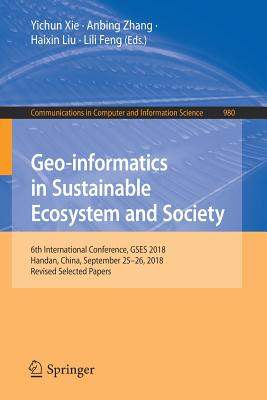 Geo-Informatics in Sustainable Ecosystem and Society: 6th International Conference, Gses 2018, Handan, China, September 25-26, 2018, Revised Selected-cover