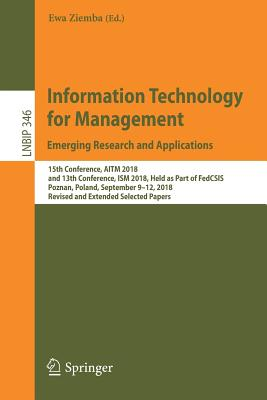 Information Technology for Management: Emerging Research and Applications: 15th Conference, Aitm 2018, and 13th Conference, Ism 2018, Held as Part of-cover