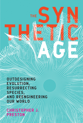 The Synthetic Age: Outdesigning Evolution, Resurrecting Species, and Reengineering Our World-cover