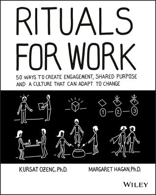 Rituals for Work: 50 Ways to Create Engagement, Shared Purpose, and a Culture That Can Adapt to Change-cover