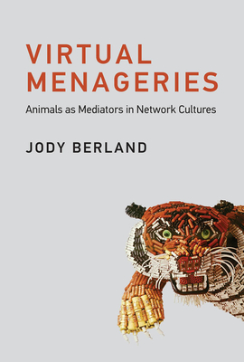 Virtual Menageries: Animals as Mediators in Network Cultures-cover