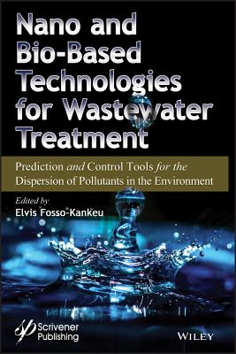 Nano and Bio-Based Technologies for Wastewater Treatment: Prediction and Control Tools for the Dispersion of Pollutants in the Environment-cover