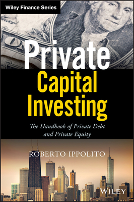 Private Capital Investing: The Handbook of Private Debt and Private Equity-cover