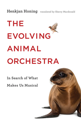 The Evolving Animal Orchestra: In Search of What Makes Us Musical-cover
