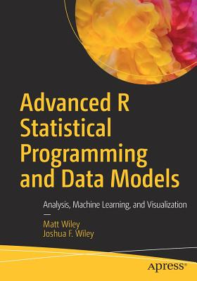 Advanced R Statistical Programming and Data Models: Analysis, Machine Learning, and Visualization-cover