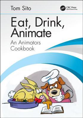 Eat, Drink, Animate: An Animators Cookbook-cover