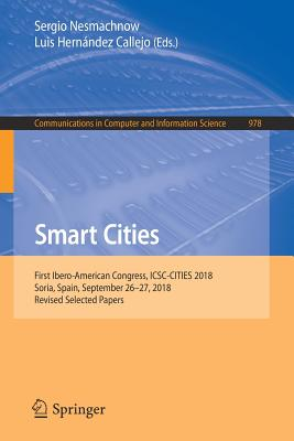 Smart Cities: First Ibero-American Congress, Icsc-Cities 2018, Soria, Spain, September 26-27, 2018, Revised Selected Papers-cover