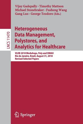 Heterogeneous Data Management, Polystores, and Analytics for Healthcare: Vldb 2018 Workshops, Poly and Dmah, Rio de Janeiro, Brazil, August 31, 2018,-cover