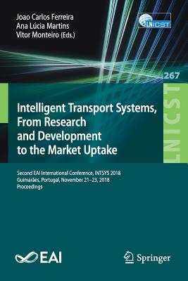 Intelligent Transport Systems, from Research and Development to the Market Uptake: Second Eai International Conference, Intsys 2018, Guimarães, Portug-cover